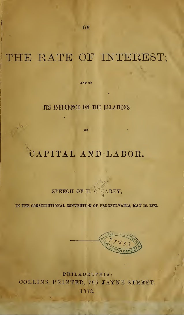 OF THE RATE OF INTEREST; ITS INFLUENCE ON THE RELATIONS CAPITAL AND LABOR. SPEECH OF n/'C^OAREY, Df THE CONSTITUTIONAL CON...
