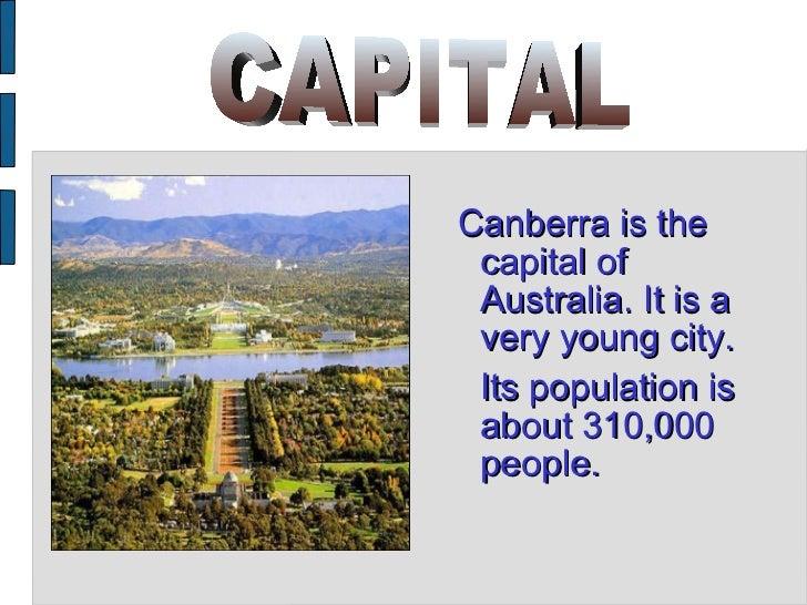 <ul><ul><li>Canberra is the capital of Australia. It is a very young city. </li></ul></ul><ul><ul><li>Its population is ab...