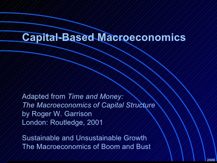 Capital-Based Macroeconomics Sustainable and Unsustainable Growth  The Macroeconomics of Boom and Bust 2006 Adapted from  ...