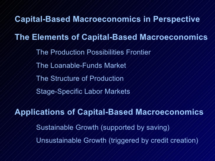 The Elements of Capital-Based Macroeconomics  The Production Possibilities Frontier The Loanable-Funds Market The Structur...