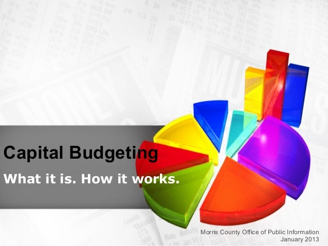 Capital BudgetingWhat it is. How it works.                            Morris County Office of Public Information          ...