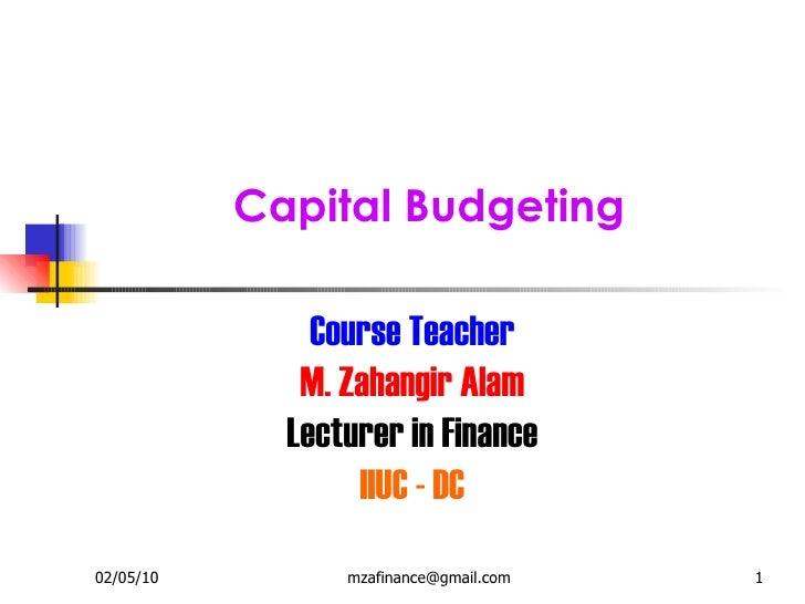 Capital Budgeting Course Teacher M. Zahangir Alam Lecturer in Finance IIUC - DC