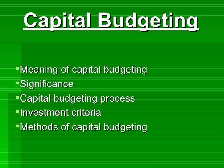 <ul><li>Capital Budgeting </li></ul><ul><li>Meaning of capital budgeting </li></ul><ul><li>Significance </li></ul><ul><li>...