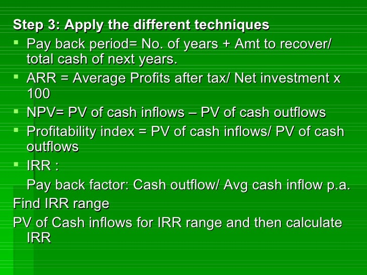 pay back period irr arr npv Discounted cash flow techniques such as  the irr method is more popular than the npv  but it does not have the drawbacks of the arr and the payback period,.