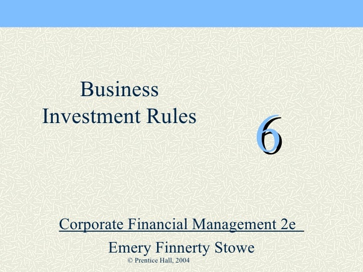 6 Corporate Financial Management 2e  Emery Finnerty Stowe Business Investment Rules