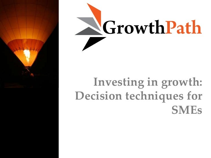 Investing in growth:Decision techniques for                  SMEs