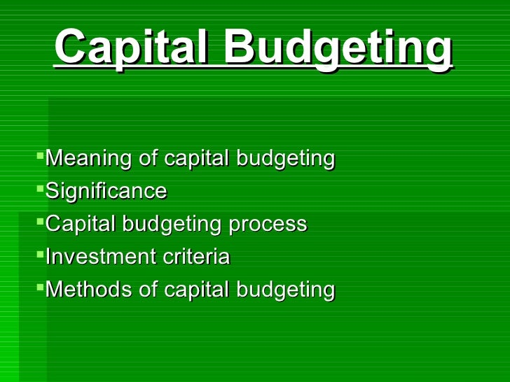 <ul><li>Capital Budgeting </li></ul><ul><li>Meaning of capital budgeting </li></ul><ul><li>Significance </li></ul><ul><li>...