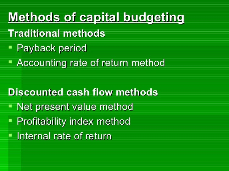 capital expenditure valuation methods This is another method for evaluating the capital expenditure decision using the discounted cash flow method under this method a stipulated rate of interest, usually the cost of capital, is used to discount the cash inflows.