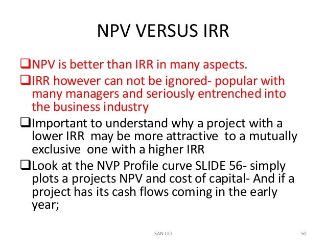 the internal rate of return irr and the net present value npv essay Internal rate of return and net present value are discounted cash flow techniques to discount means to remove the interest contained within the future cash amounts if the net present value of an investment or project is more than $0, the project is earning more than the interest rate used to di.