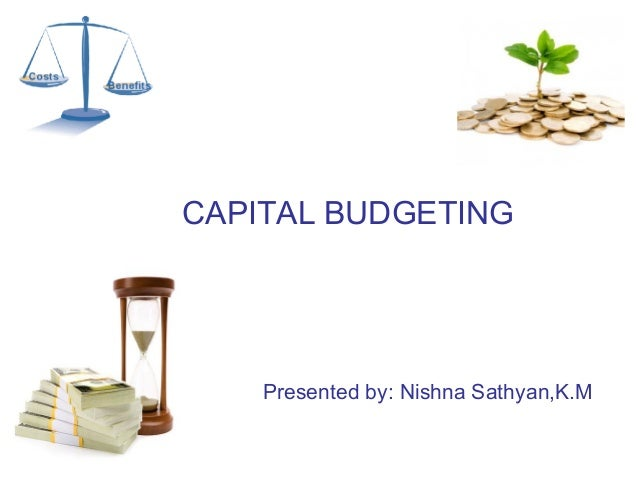 CAPITAL BUDGETINGPresented by: Nishna Sathyan,K.M