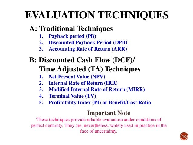 traditional capital budgeting techniques 22 capital budgeting techniques under certainty:  the pay back period (pbp) is the traditional method of capital budgeting it is the simplest and perhaps,.