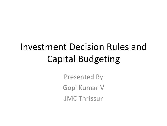 Investment Decision Rules and Capital Budgeting Presented By Gopi Kumar V JMC Thrissur