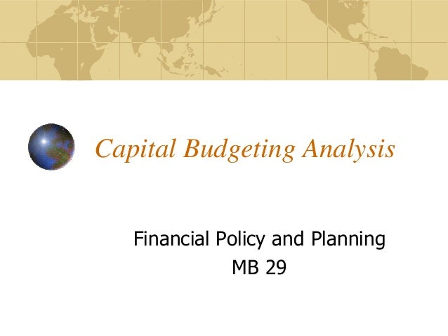 Capital Budgeting Analysis Financial Policy and Planning MB 29
