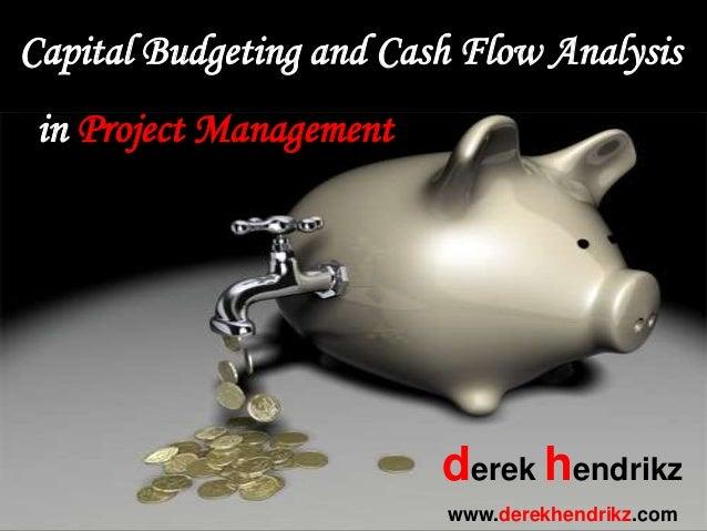 Capital Budgeting and Cash Flow Analysis in Project Management derek hendrikz www.derekhendrikz.com