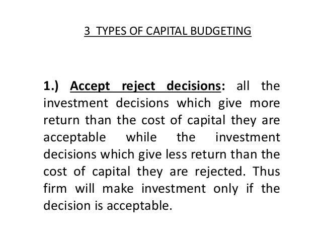 types of capital budgeting decisions 3 major types of financial management decisions that you  you can't begin to learn the types of financial management decisions without capital budgeting because.