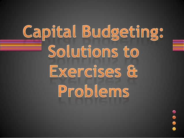 Capital budgeting problems   solutions roque mas