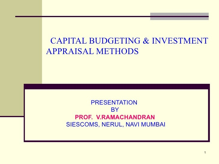 CAPITAL BUDGETING & INVESTMENT APPRAISAL METHODS PRESENTATION  BY PROF.  V.RAMACHANDRAN SIESCOMS, NERUL, NAVI MUMBAI