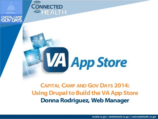 CAPITAL CAMP AND GOV DAYS 2014:  Using Drupal to Build the VA App Store  Donna Rodriguez, Web Manager  mobile.va.gov | mob...