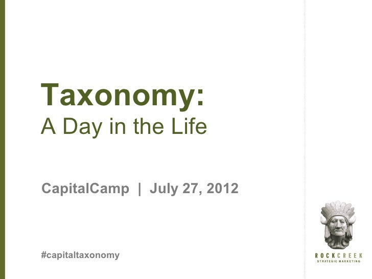 Taxonomy:A Day in the LifeCapitalCamp | July 27, 2012#capitaltaxonomy