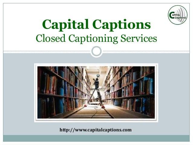 Capital Captions Closed Captioning Services http://www.capitalcaptions.com