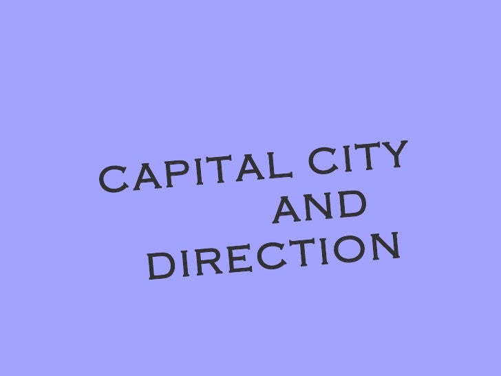 CAPITAL CITY  AND DIRECTION