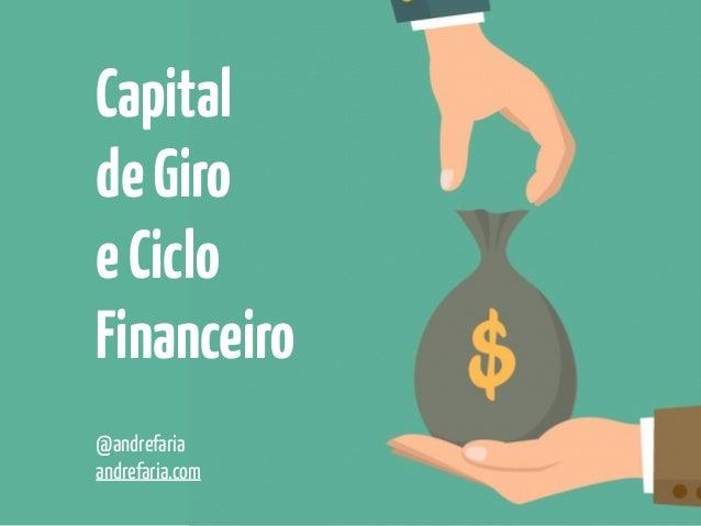 Capital deGiro eCiclo Financeiro @andrefaria andrefaria.com