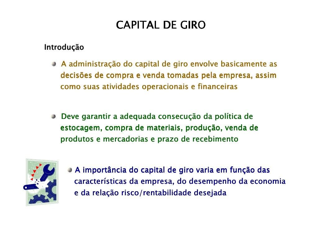 CAPITAL DE GIRO Introdução        administraç     A administração do capital de giro envolve basicamente as     decisões d...