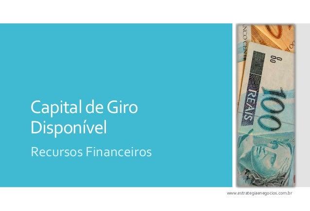 Capital deGiro Disponível Recursos Financeiros www.estrategiaenegocios.com.br