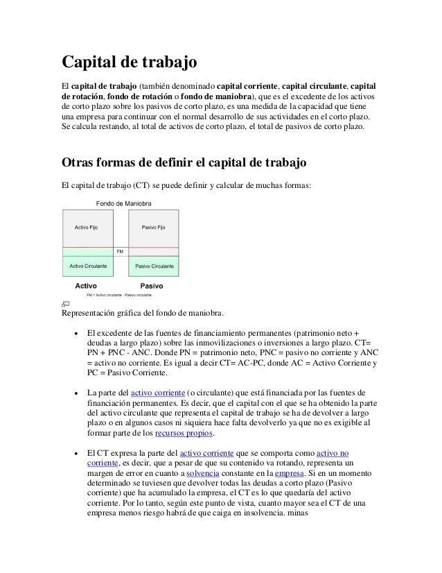 Capital de trabajoEl capital de trabajo (también denominado capital corriente, capital circulante, capitalde rotación, fon...