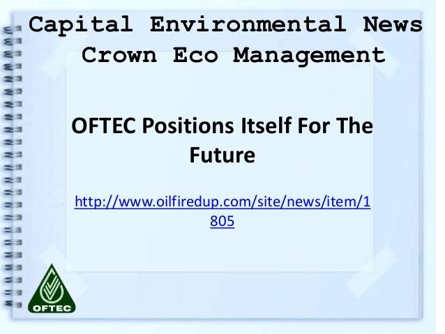 OFTEC Positions Itself For TheFuturehttp://www.oilfiredup.com/site/news/item/1805Capital Environmental NewsCrown Eco Manag...