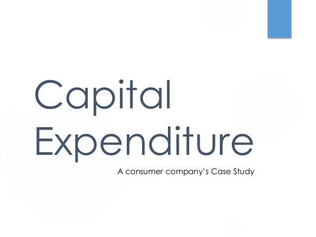 Capital  Expenditure  A consumer company's Case Study