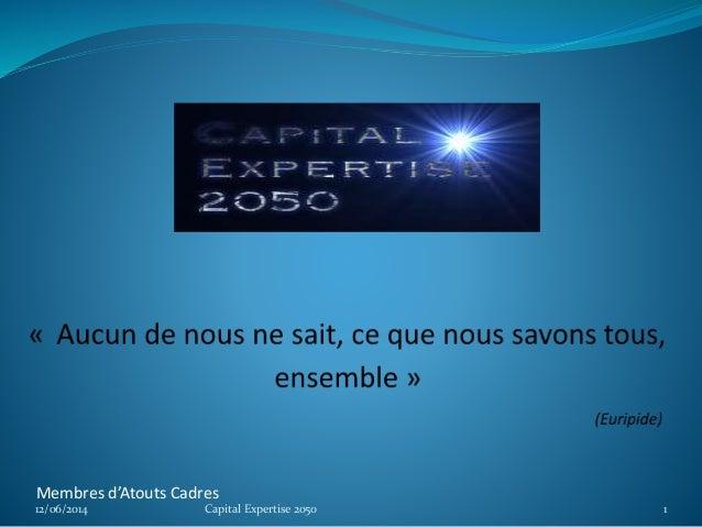 Membres d'Atouts Cadres 12/06/2014 Capital Expertise 2050 1