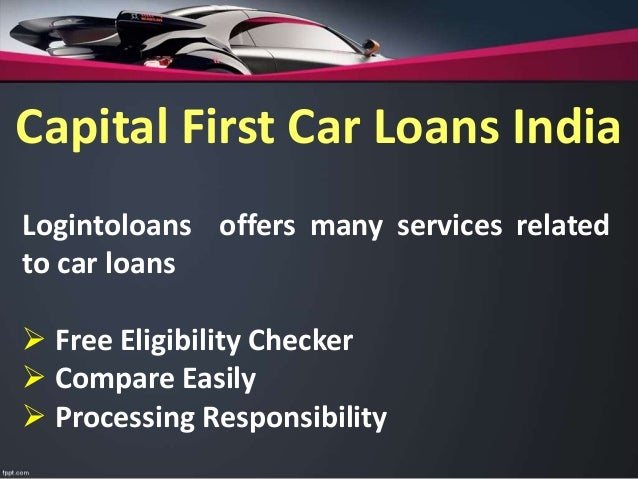Capital First Car Loans Apply For Capital First Car Loan In India