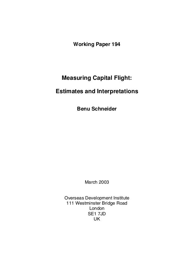 Working Paper 194 Measuring Capital Flight: Estimates and Interpretations Benu Schneider March 2003 Overseas Development I...