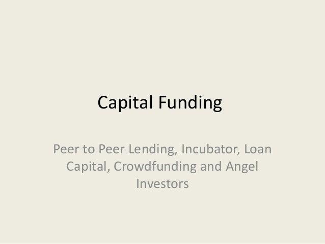 Capital Funding Peer to Peer Lending, Incubator, Loan Capital, Crowdfunding and Angel Investors