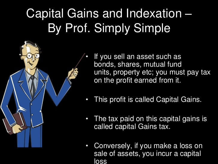 Capital Gains and Indexation – By Prof. Simply Simple<br />If you sell an asset such as bonds, shares, mutual fund units, ...