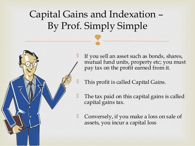   If you sell an asset such as bonds, shares, mutual fund units, property etc; you must pay tax on the profit earned fro...