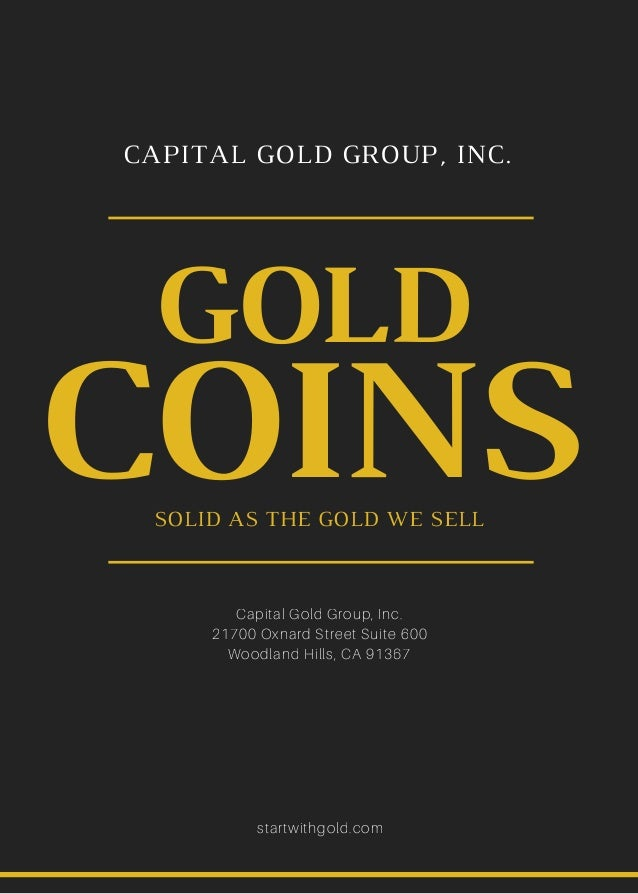 Capital Gold Group, Inc. 21700 Oxnard Street Suite 600 Woodland Hills, CA 91367 startwithgold.com COINS GOLD SOLID AS THE ...