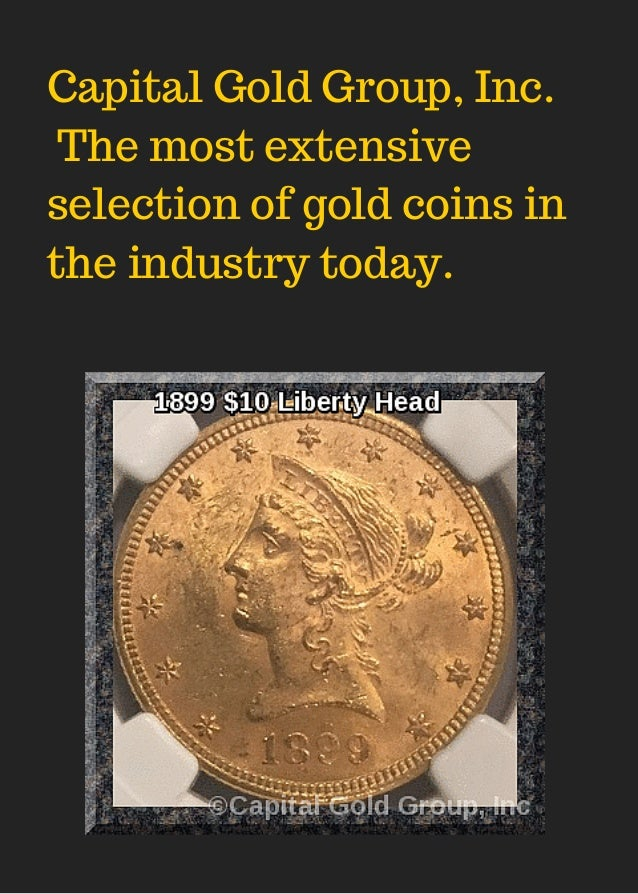 Capital Gold Group, Inc. The most extensive selection of gold coins in the industry today.