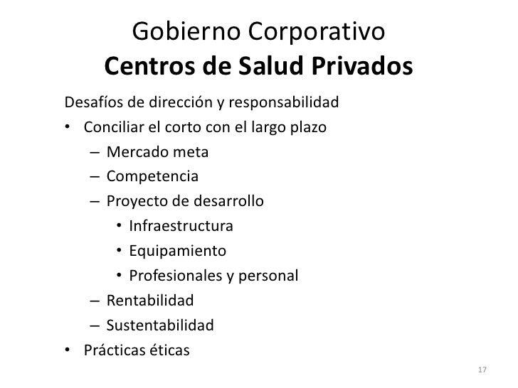 Gobierno Corporativo     Centros de Salud PrivadosDesafíos de dirección y responsabilidad• Conciliar el corto con el largo...
