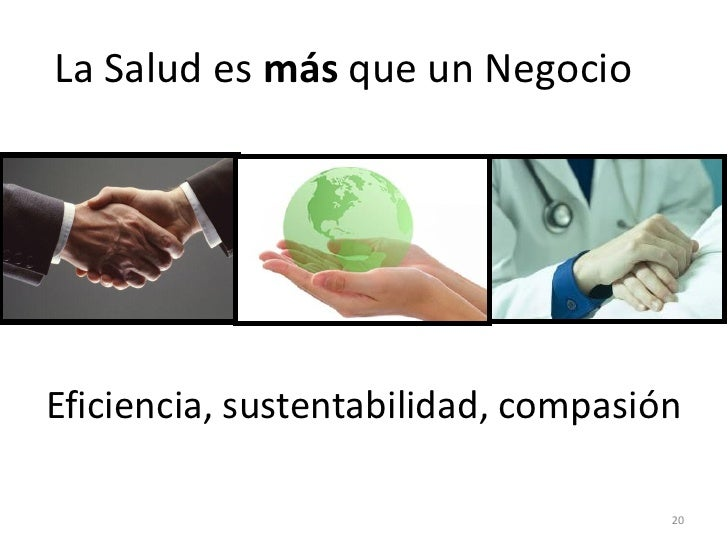 La Salud es más que un NegocioEficiencia, sustentabilidad, compasión                                     20