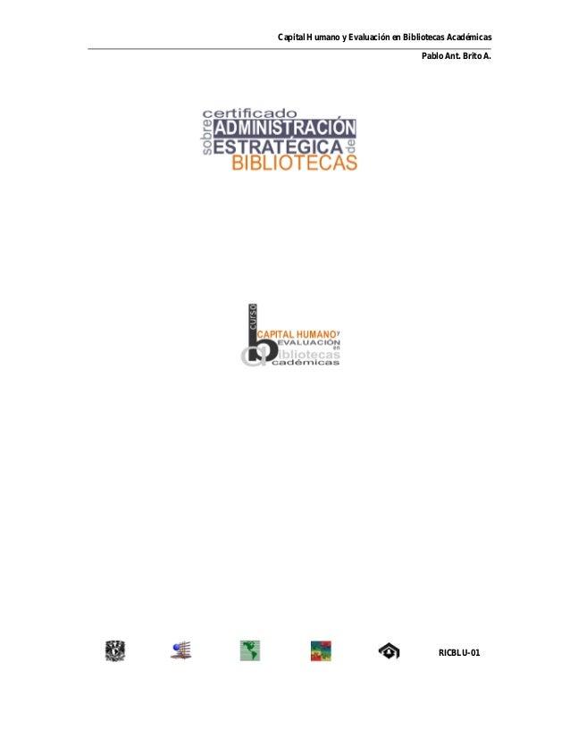 Capital Humano y Evaluación en Bibliotecas Académicas Pablo Ant. Brito A. RICBLU-01
