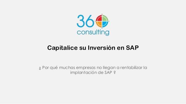 Capitalice su Inversión en SAP ¿ Por qué muchas empresas no llegan a rentabilizar la implantación de SAP ?