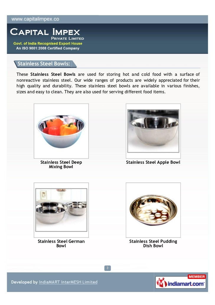 Stainless Steel Bowls:These Stainless Steel Bowls are used for storing hot and cold food with a surface ofnonreactive stai...