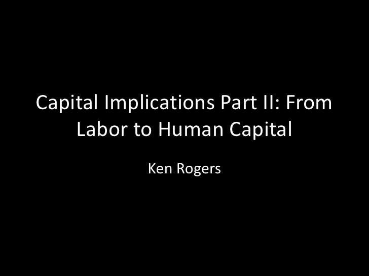 Capital Implications Part II: From Labor to Human Capital<br />Ken Rogers<br />