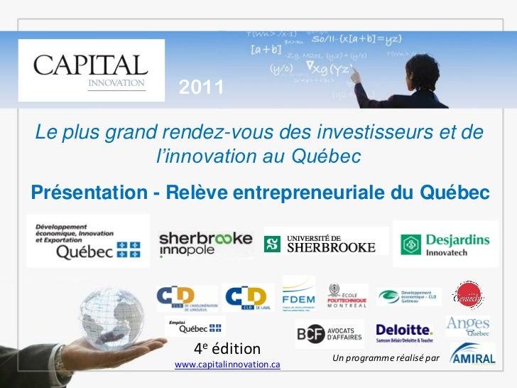 2011Le plus grand rendez-vous des investisseurs et de             l'innovation au QuébecPrésentation - Relève entrepreneur...