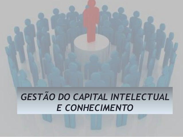 GESTÃO DO CAPITAL INTELECTUAL E CONHECIMENTO