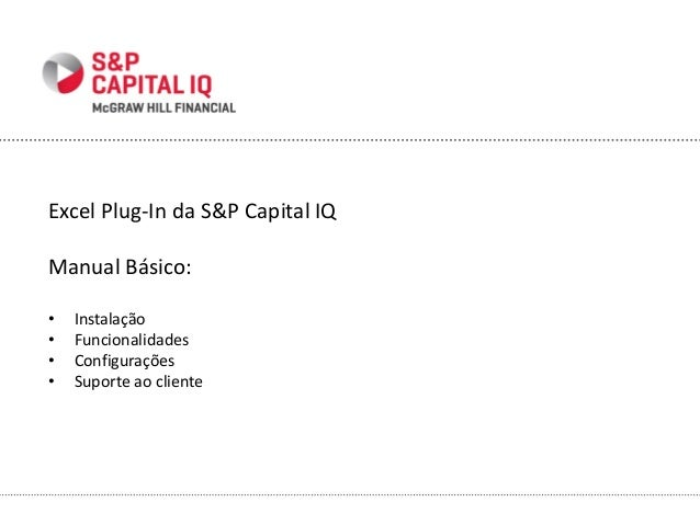 For Internal Use Only – Not For External Distribution Excel Plug-In da S&P Capital IQ Manual Básico: • Instalação • Funcio...