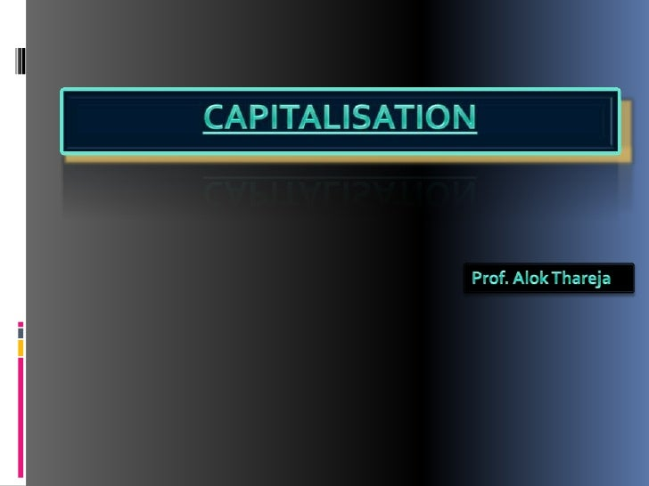 CAPITALISATION & CAPITAL STRUCTURETWO ISSUES  CAPITAL EMPLOYED  PROPORTION OF DIFFERENT FORMS OF CAPITALCAPITALISATION → M...