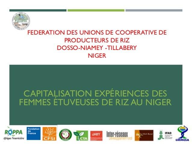 FEDERATION DES UNIONS DE COOPERATIVE DE PRODUCTEURS DE RIZ DOSSO-NIAMEY -TILLABERY NIGER CAPITALISATION EXPÉRIENCES DES FE...
